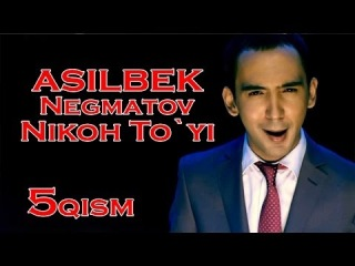 Asilbek Negmatov (Nikoh to`yi) 5-qism